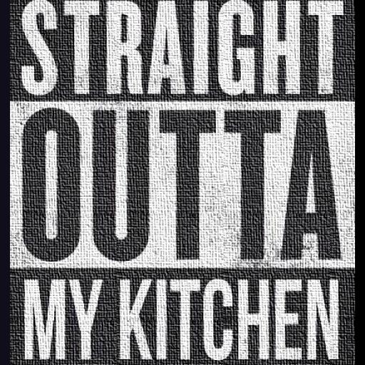 straight outta my kitchen