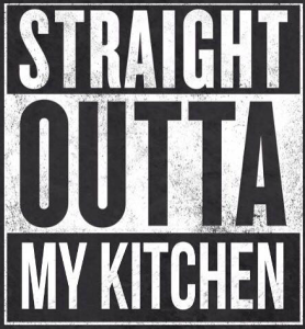 Straight Outta My Kitchen